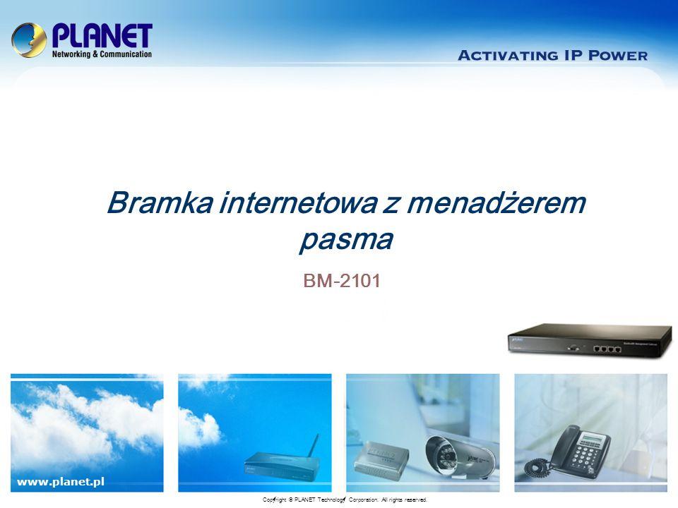www.planet.pl BM-2101 Bramka internetowa z menadżerem pasma Copyright © PLANET Technology Corporation. All rights reserved.