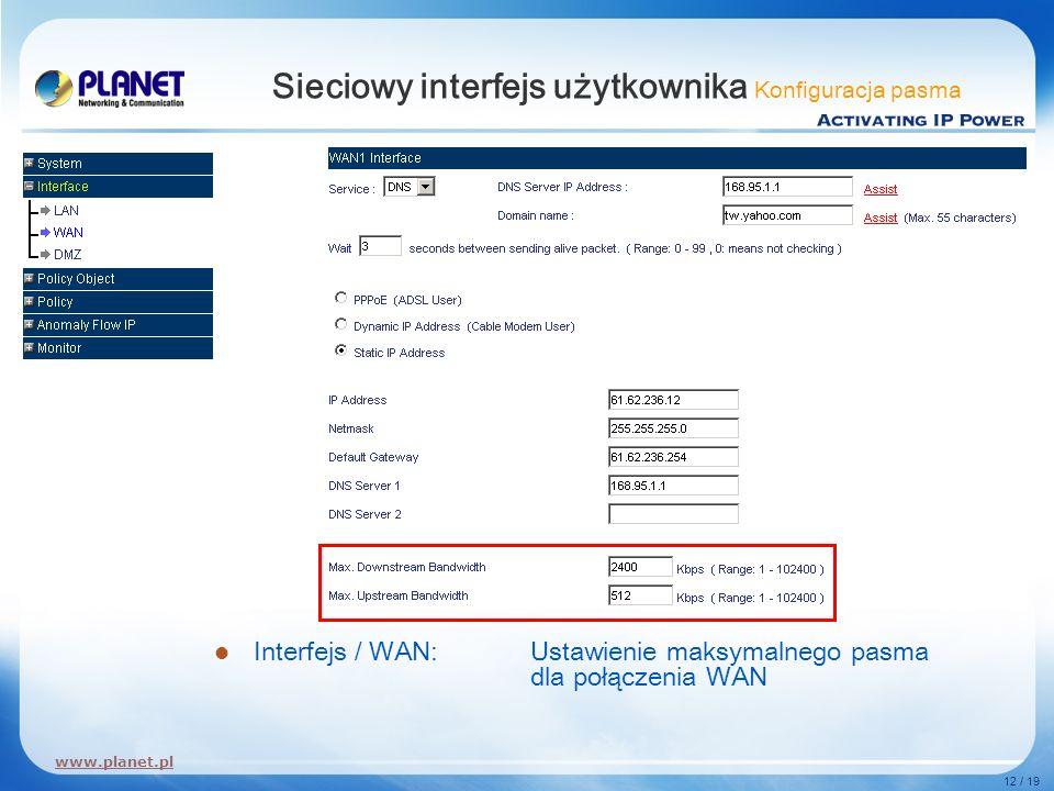 www.planet.pl 12 / 19 Sieciowy interfejs użytkownika Konfiguracja pasma Interfejs / WAN: Ustawienie maksymalnego pasma dla połączenia WAN