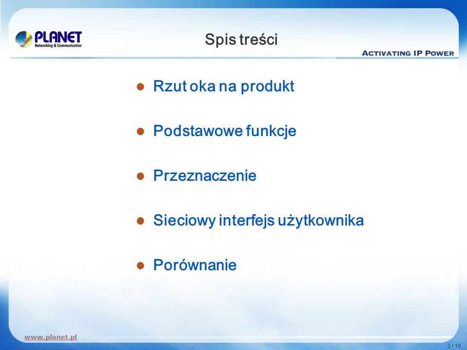 www.planet.pl 2 / 19 Spis treści Rzut oka na produkt Podstawowe funkcje Przeznaczenie Sieciowy interfejs użytkownika Porównanie