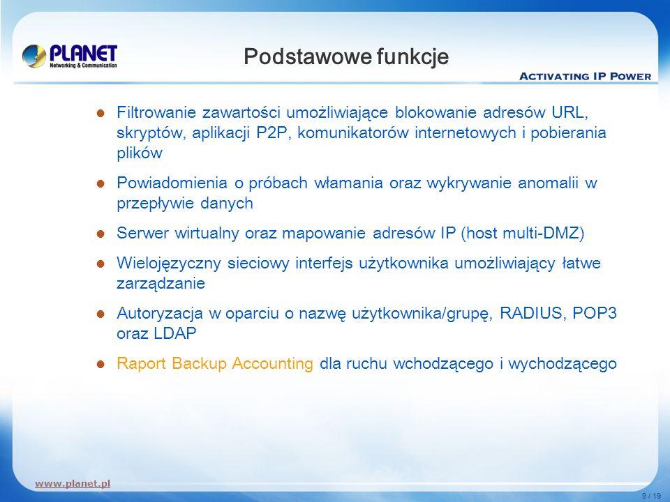 www.planet.pl 9 / 19 Podstawowe funkcje Filtrowanie zawartości umożliwiające blokowanie adresów URL, skryptów, aplikacji P2P, komunikatorów internetow