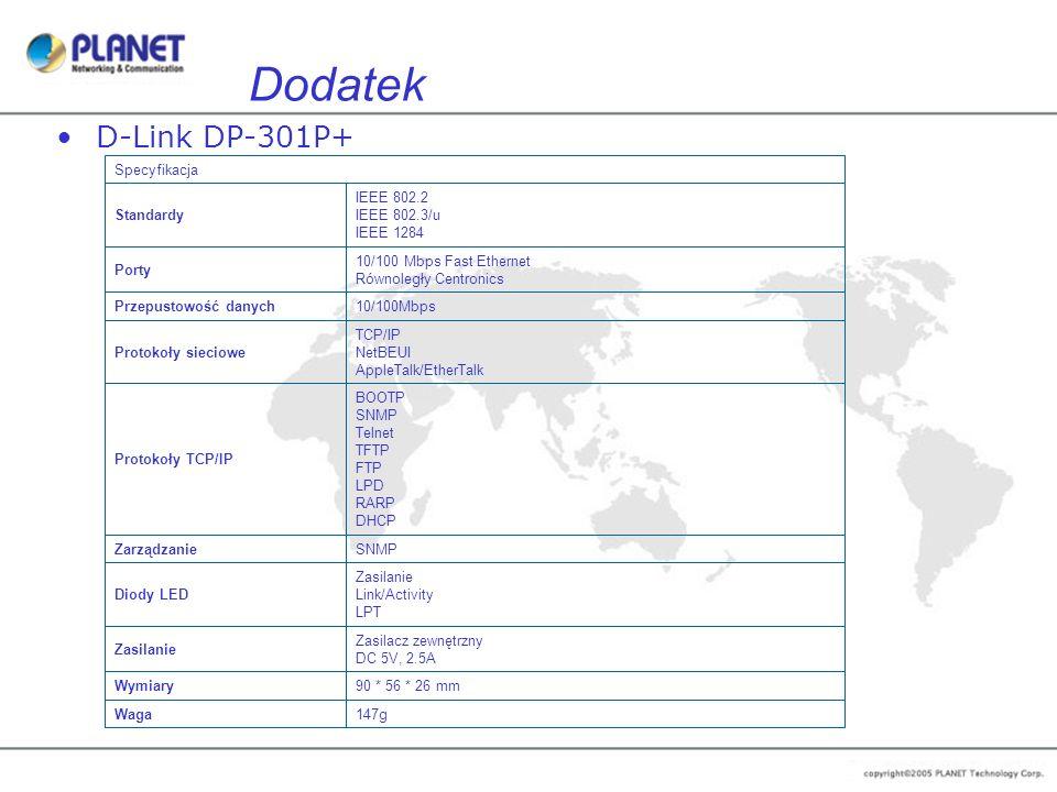 Dodatek D-Link DP-301P+ 147g Waga 90 * 56 * 26 mm Wymiary Zasilacz zewnętrzny DC 5V, 2.5A Zasilanie Link/Activity LPT Diody LED SNMP Zarządzanie BOOTP