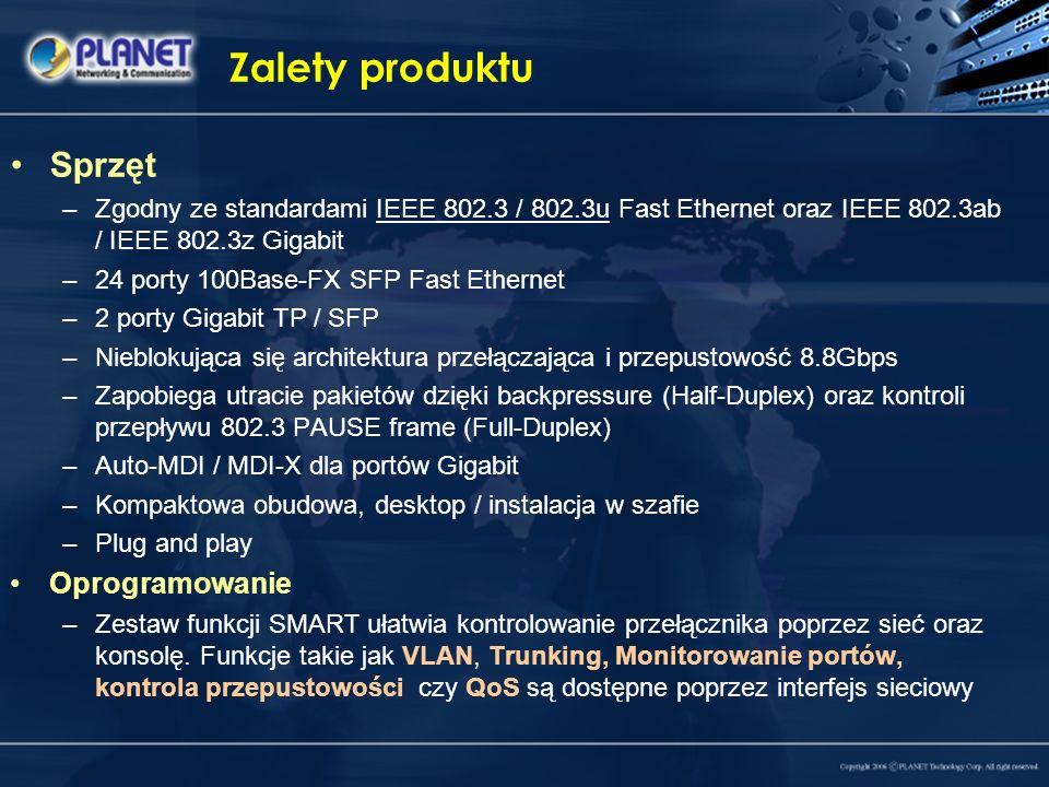 Zalety produktu Sprzęt –Zgodny ze standardami IEEE 802.3 / 802.3u Fast Ethernet oraz IEEE 802.3ab / IEEE 802.3z Gigabit –24 porty 100Base-FX SFP Fast