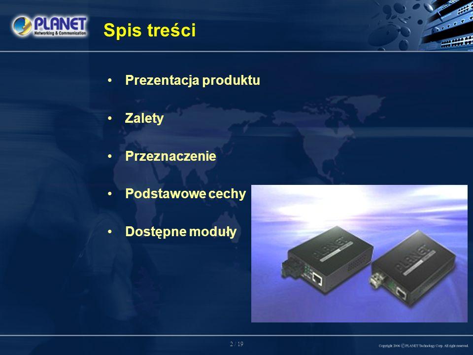 2 / 19 Spis treści Prezentacja produktu Zalety Przeznaczenie Podstawowe cechy Dostępne moduły