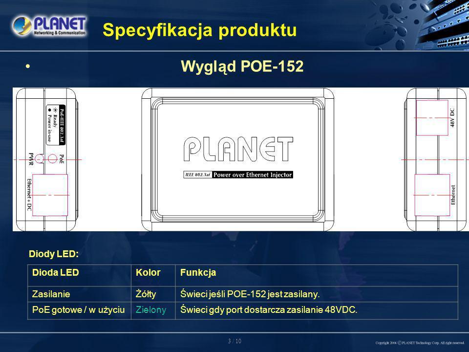 3 / 10 Specyfikacja produktu Wygląd POE-152 Diody LED: Dioda LEDKolorFunkcja ZasilanieŻółtyŚwieci jeśli POE-152 jest zasilany.