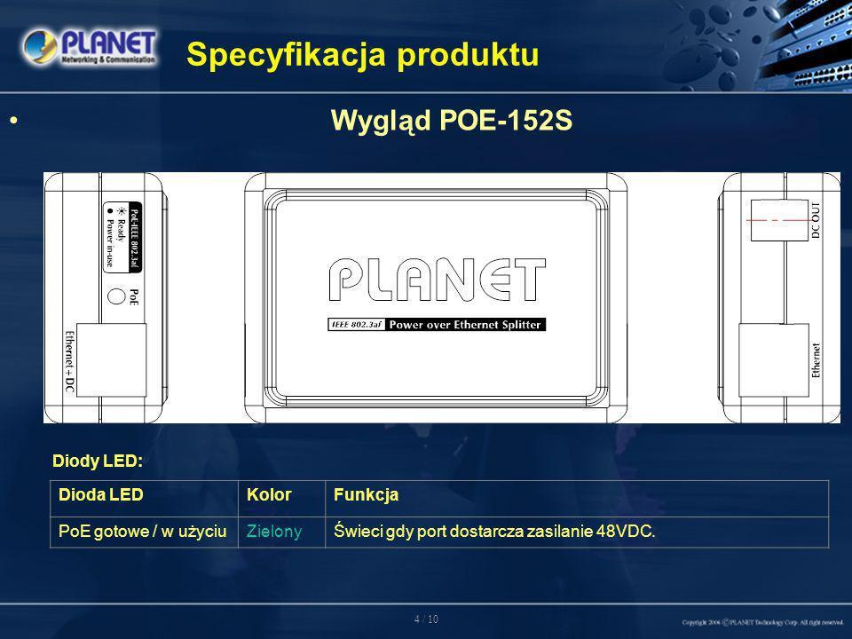 4 / 10 Specyfikacja produktu Wygląd POE-152S Diody LED: Dioda LEDKolorFunkcja PoE gotowe / w użyciuZielonyŚwieci gdy port dostarcza zasilanie 48VDC.