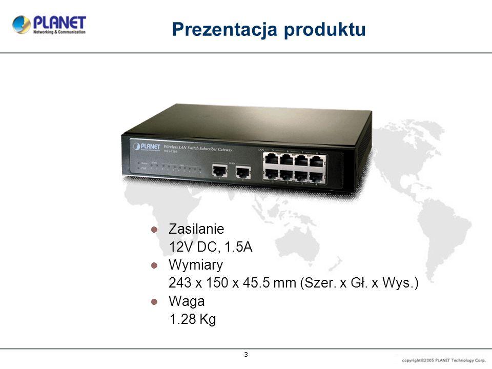 3 Prezentacja produktu Zasilanie 12V DC, 1.5A Wymiary 243 x 150 x 45.5 mm (Szer. x Gł. x Wys.) Waga 1.28 Kg