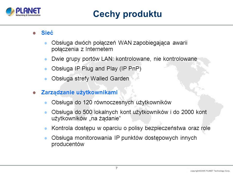 8 Zarządzanie punktami dostępowymi Możliwość zarządzania między innymi punktami dostępowymi PLANET WAP-4033/4033PE oraz WAP-4060PE Zarządzanie maksymalnie 12 punktami dostępowymi Scentralizowane zdalne zarządzanie poprzez HTTP Automatyczne wykrywanie punktów dostępowych Bezpieczeństwo Obsługa szyfrowania WEP, WPA, oraz WPA2 Obsługa VPN termination dla tuneli IPSec Ilość tuneli VPN termination: 120 Przepustowość dla VPN 3DES/DES: 30Mbps Obsługa listy kontroli dostępu adresów MAC Cechy produktu
