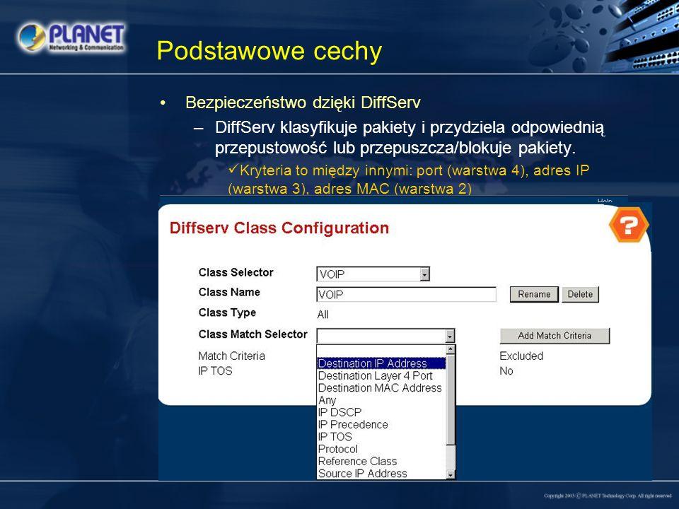 Podstawowe cechy Bezpieczeństwo dzięki DiffServ –DiffServ klasyfikuje pakiety i przydziela odpowiednią przepustowość lub przepuszcza/blokuje pakiety.