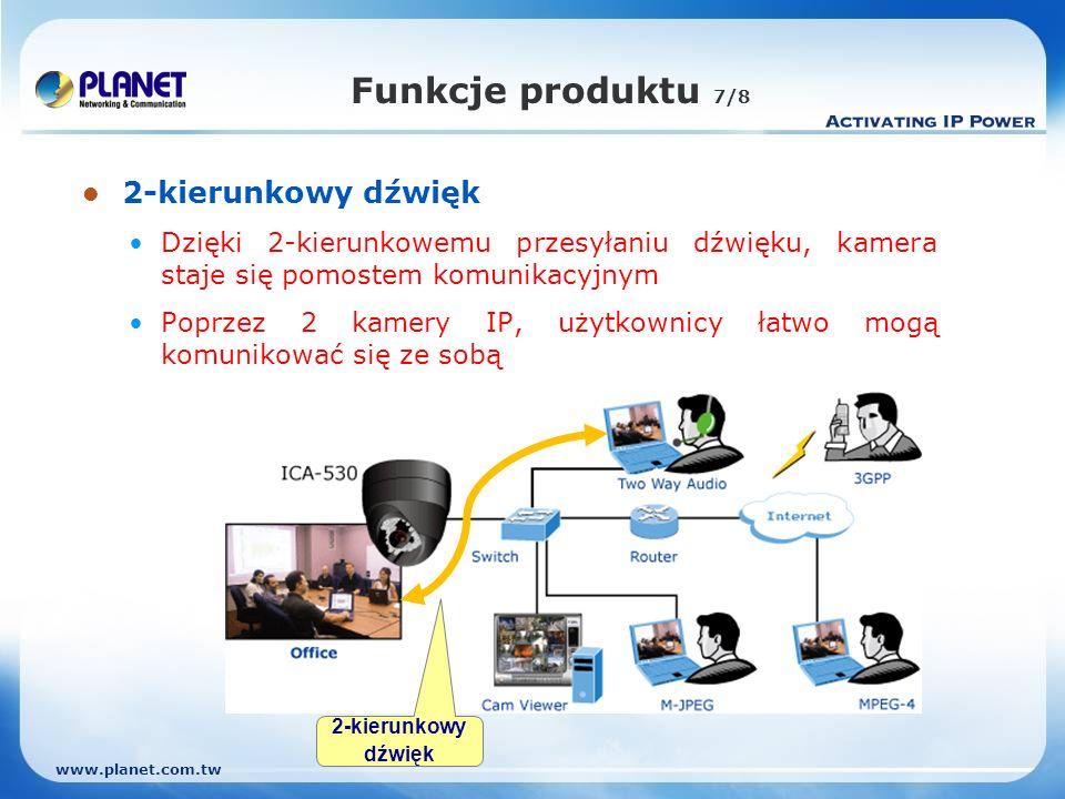 www.planet.com.tw Funkcje produktu 7/8 2-kierunkowy dźwięk Dzięki 2-kierunkowemu przesyłaniu dźwięku, kamera staje się pomostem komunikacyjnym Poprzez 2 kamery IP, użytkownicy łatwo mogą komunikować się ze sobą 2-kierunkowy dźwięk
