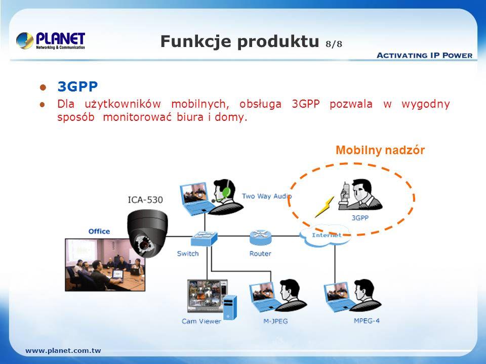 www.planet.com.tw Funkcje produktu 8/8 3GPP Dla użytkowników mobilnych, obsługa 3GPP pozwala w wygodny sposób monitorować biura i domy.