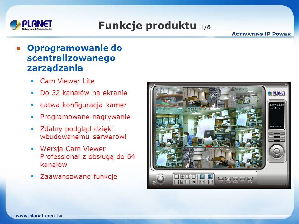 www.planet.com.tw Funkcje produktu 1/8 Oprogramowanie do scentralizowanego zarządzania Cam Viewer Lite Do 32 kanałów na ekranie Łatwa konfiguracja kamer Programowane nagrywanie Zdalny podgląd dzięki wbudowanemu serwerowi Wersja Cam Viewer Professional z obsługą do 64 kanałów Zaawansowane funkcje