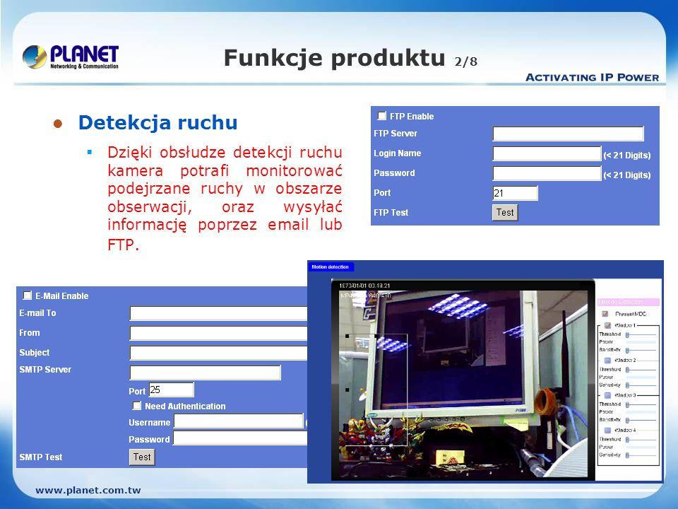 www.planet.com.tw Funkcje produktu 2/8 Detekcja ruchu Dzięki obsłudze detekcji ruchu kamera potrafi monitorować podejrzane ruchy w obszarze obserwacji, oraz wysyłać informację poprzez email lub FTP.