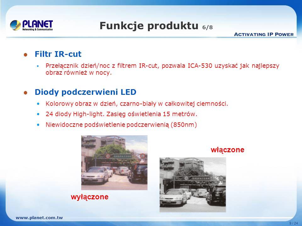 www.planet.com.tw Funkcje produktu 6/8 Filtr IR-cut Przełącznik dzień/noc z filtrem IR-cut, pozwala ICA-530 uzyskać jak najlepszy obraz również w nocy.