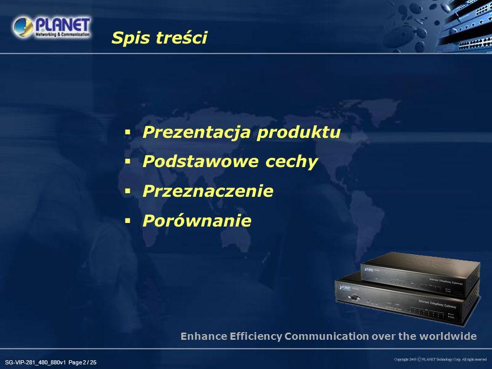 SG-VIP-281_480_880v1 Page 2 / 25 Prezentacja produktu Podstawowe cechy Przeznaczenie Porównanie Spis treści Enhance Efficiency Communication over the