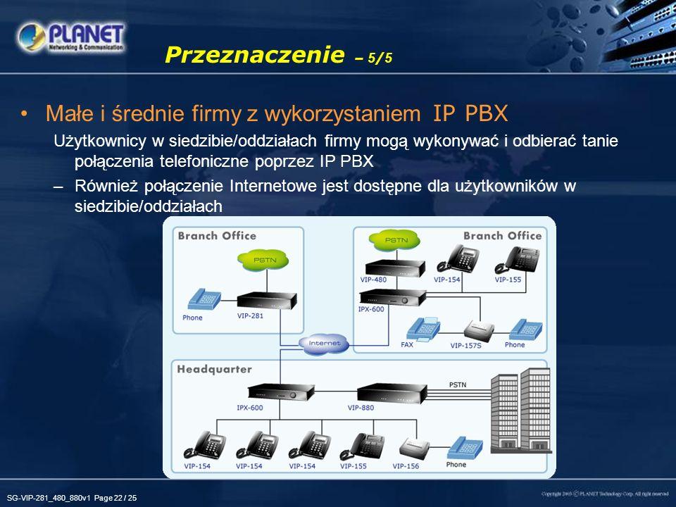 SG-VIP-281_480_880v1 Page 22 / 25 Przeznaczenie – 5 / 5 Małe i średnie firmy z wykorzystaniem IP PBX Użytkownicy w siedzibie/oddziałach firmy mogą wyk