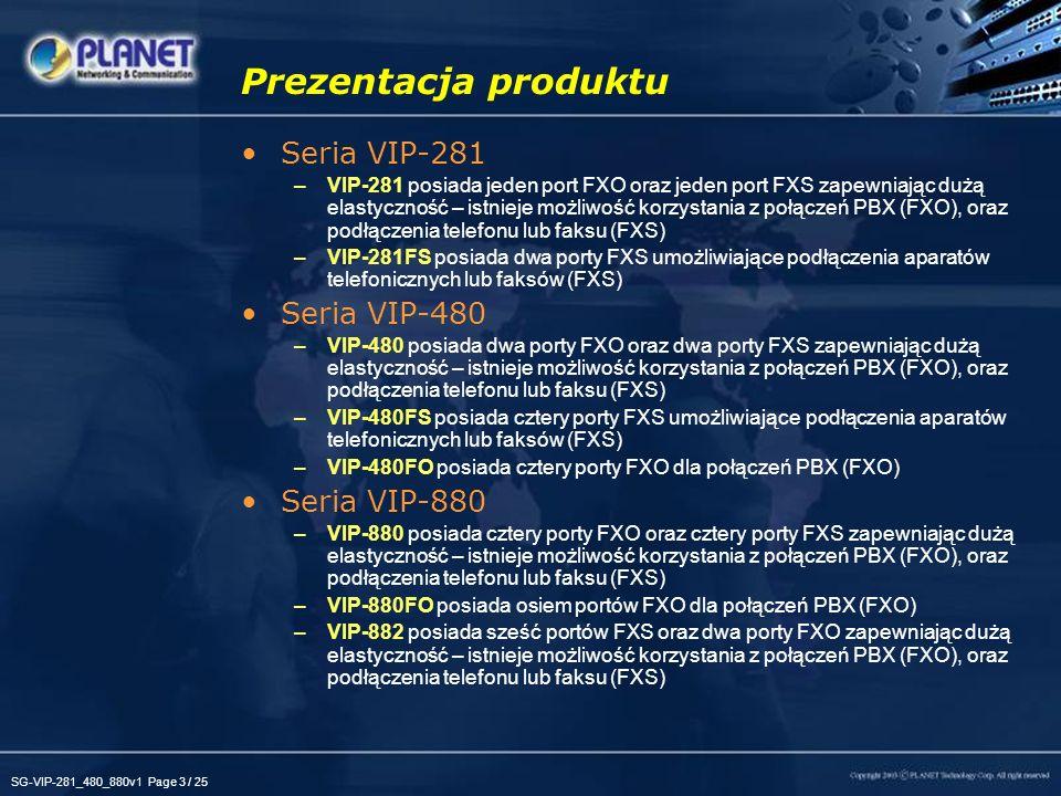 SG-VIP-281_480_880v1 Page 3 / 25 Prezentacja produktu Seria VIP-281 –VIP-281 posiada jeden port FXO oraz jeden port FXS zapewniając dużą elastyczność