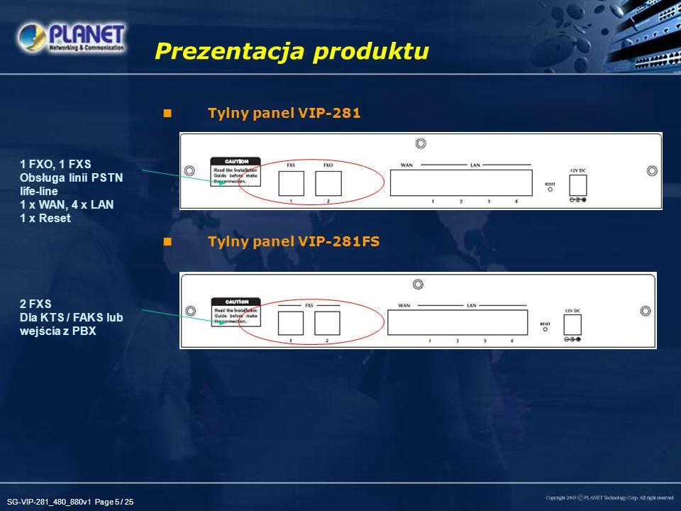 SG-VIP-281_480_880v1 Page 5 / 25 Tylny panel VIP-281 Tylny panel VIP-281FS Prezentacja produktu 1 FXO, 1 FXS Obsługa linii PSTN life-line 1 x WAN, 4 x