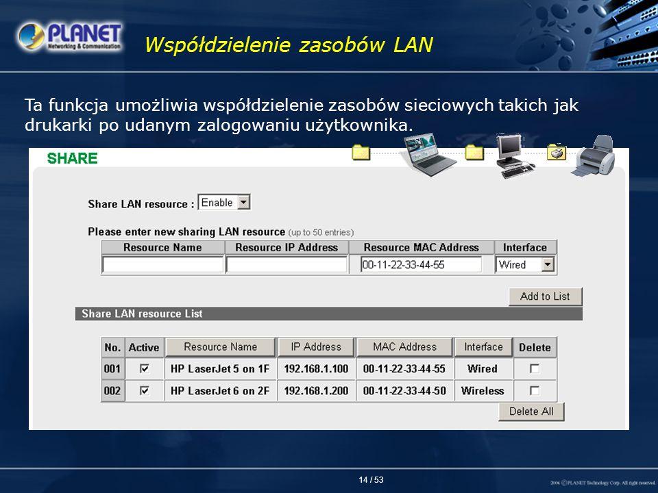 14 / 53 Współdzielenie zasobów LAN Ta funkcja umożliwia współdzielenie zasobów sieciowych takich jak drukarki po udanym zalogowaniu użytkownika.