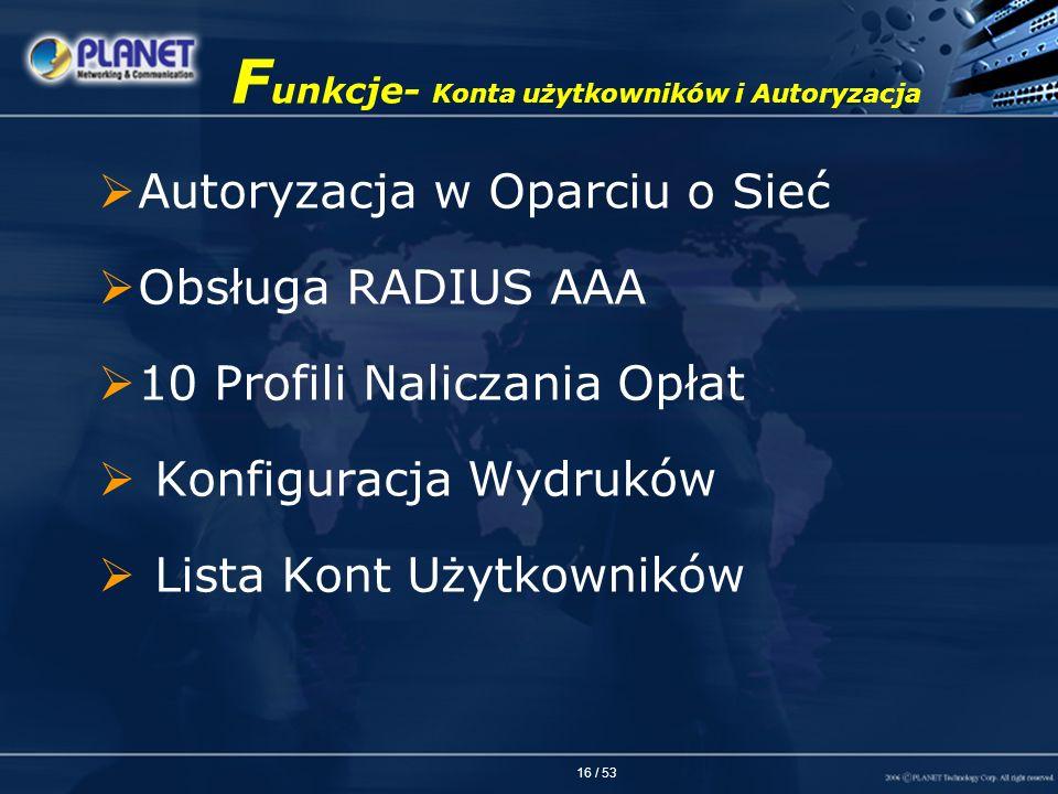 16 / 53 F unkcje- Konta użytkowników i Autoryzacja Autoryzacja w Oparciu o Sieć Obsługa RADIUS AAA 10 Profili Naliczania Opłat Konfiguracja Wydruków L