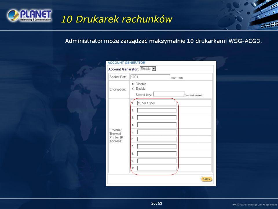 20 / 53 10 Drukarek rachunków Administrator może zarządzać maksymalnie 10 drukarkami WSG-ACG3.