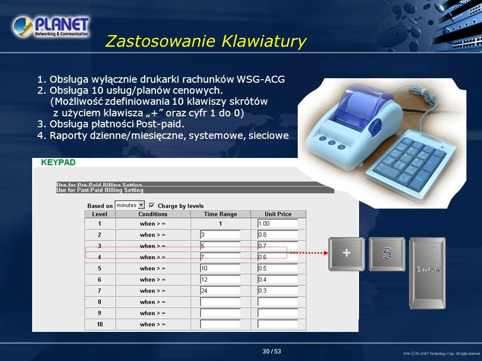 30 / 53 1. Obsługa wyłącznie drukarki rachunków WSG-ACG 2. Obsługa 10 usług/planów cenowych. (Możliwość zdefiniowania 10 klawiszy skrótów z użyciem kl