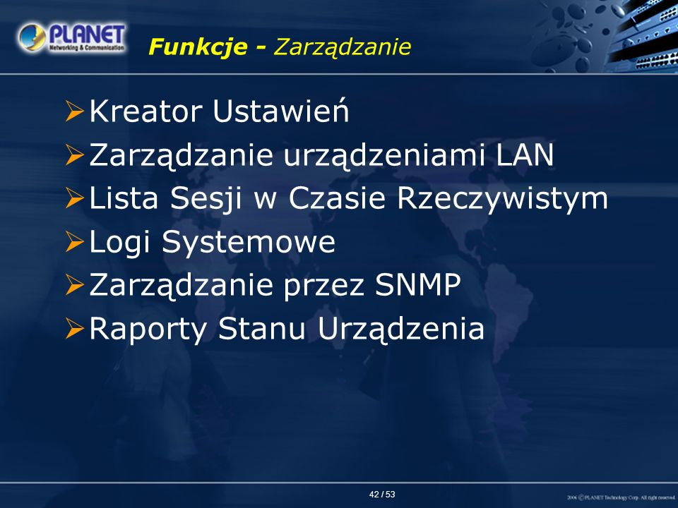 42 / 53 Funkcje - Zarządzanie Kreator Ustawień Zarządzanie urządzeniami LAN Lista Sesji w Czasie Rzeczywistym Logi Systemowe Zarządzanie przez SNMP Ra