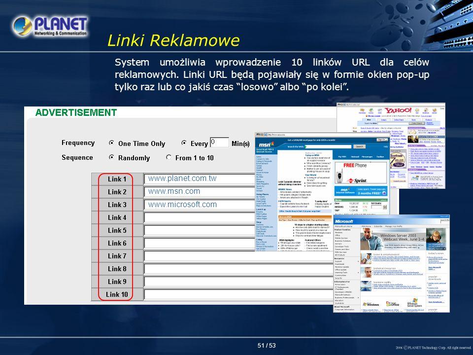 51 / 53 Linki Reklamowe System umożliwia wprowadzenie 10 linków URL dla celów reklamowych. Linki URL będą pojawiały się w formie okien pop-up tylko ra