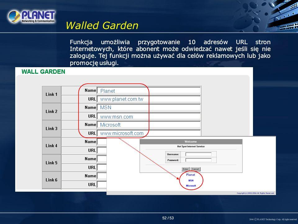 52 / 53 Walled Garden Funkcja umożliwia przygotowanie 10 adresów URL stron Internetowych, które abonent może odwiedzać nawet jeśli się nie zaloguje. T