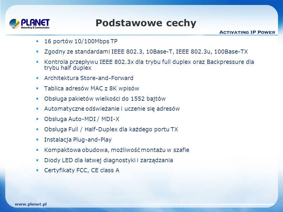 www.planet.pl 8 / 24 Przełącznik SOHO/grupy roboczej Dzięki 16/24 portom 10/100Mbps, przełącznik Fast Ethernet jest doskonałym, oszczędnym i wysokowydajnym rozwiązaniem dla grup roboczych w sieciach sektora SOHO/SMB.