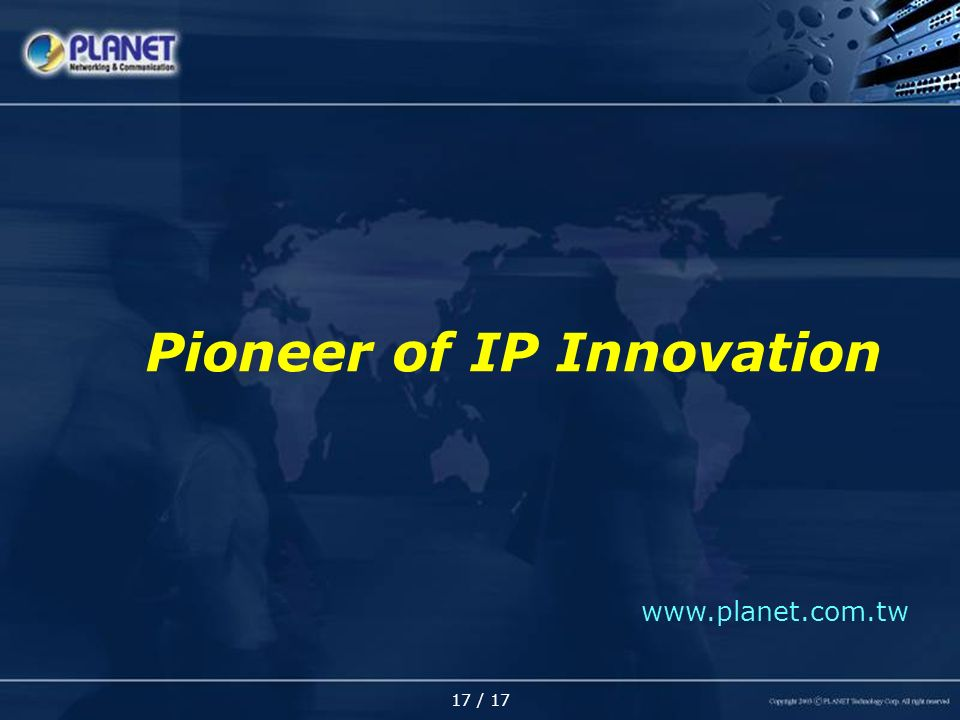 17 / 17 www.planet.com.tw Pioneer of IP Innovation