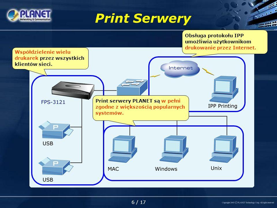 6 / 17 Print Serwery Współdzielenie wielu drukarek przez wszystkich klientów sieci.