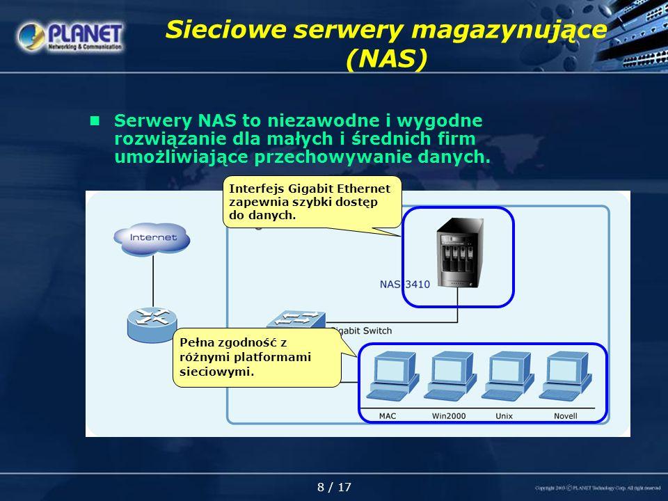 8 / 17 Sieciowe serwery magazynujące (NAS) Serwery NAS to niezawodne i wygodne rozwiązanie dla małych i średnich firm umożliwiające przechowywanie danych.