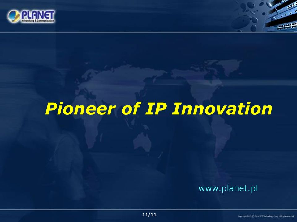 11/11 www.planet.pl Pioneer of IP Innovation
