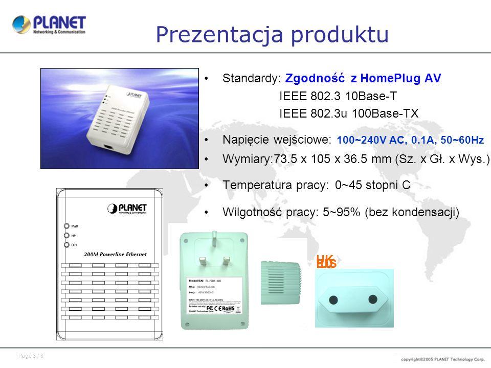 Page 3 / 8 Prezentacja produktu Standardy: Zgodność z HomePlug AV IEEE 802.3 10Base-T IEEE 802.3u 100Base-TX Napięcie wejściowe: 100~240V AC, 0.1A, 50
