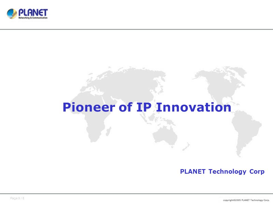 Page 9 / 8 Pioneer of IP Innovation PLANET Technology Corp