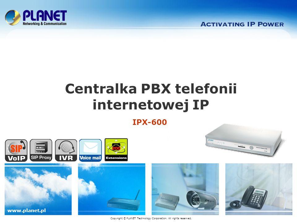 www.planet.pl 12 / 12 Porównanie centralek IP PBX Model IPX-600 IPX-1803 IPX-1804 IPX-1800N IPX-2000 IPX-2000N Wygląd ProtokółSIP Autooperator / poczta głosowaVVV Muzyka /Call ParkVVV Wstrzymane /Przekazywanie / Transfer VVV NAT TransversalVVV Zarządzanie pasmem Qos-VV T.38 / T.30 FAX RelayT.38VV Konferencja Meet-me-VV IP Stack--V Porty FXO-Max.