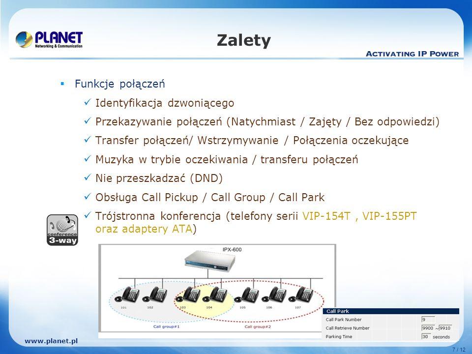 www.planet.pl 7 / 12 Zalety Funkcje połączeń Identyfikacja dzwoniącego Przekazywanie połączeń (Natychmiast / Zajęty / Bez odpowiedzi) Transfer połącze