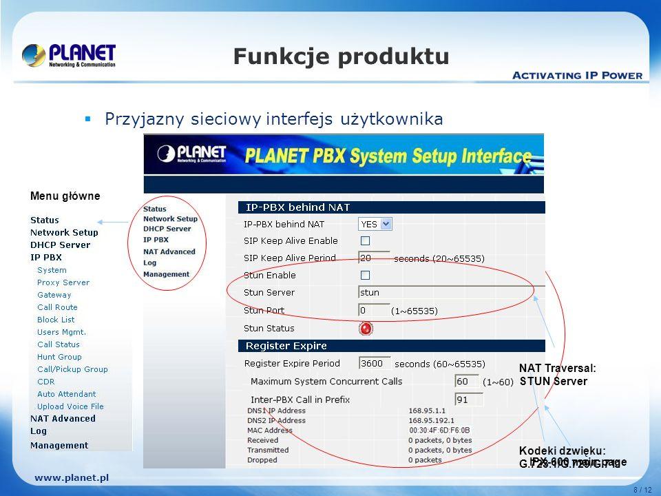 www.planet.pl 8 / 12 Funkcje produktu Przyjazny sieciowy interfejs użytkownika Menu główne IPX-600 main page Kodeki dzwięku: G.723.1/G.729/G.711 NAT Traversal: STUN Server