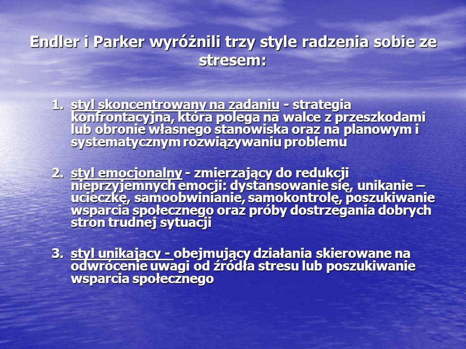 Endler i Parker wyróżnili trzy style radzenia sobie ze stresem: 1.styl skoncentrowany na zadaniu - strategia konfrontacyjna, która polega na walce z p