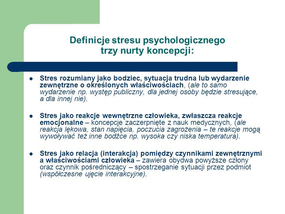 Definicje stresu psychologicznego trzy nurty koncepcji: Stres rozumiany jako bodziec, sytuacja trudna lub wydarzenie zewnętrzne o określonych właściwo