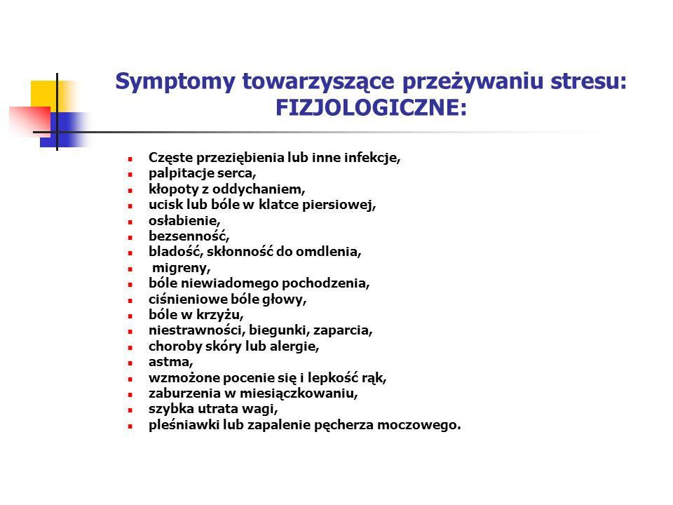 Symptomy towarzyszące przeżywaniu stresu: FIZJOLOGICZNE: Częste przeziębienia lub inne infekcje, palpitacje serca, kłopoty z oddychaniem, ucisk lub bó