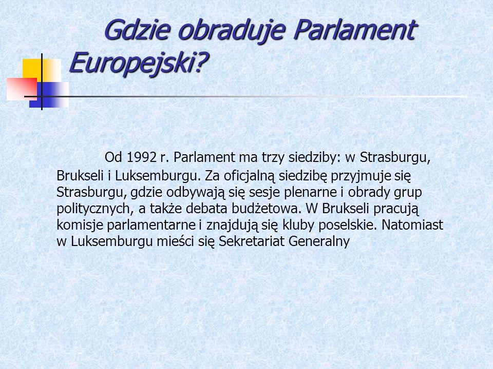 Gdzie obraduje Parlament Europejski? Gdzie obraduje Parlament Europejski? Od 1992 r. Parlament ma trzy siedziby: w Strasburgu, Brukseli i Luksemburgu.