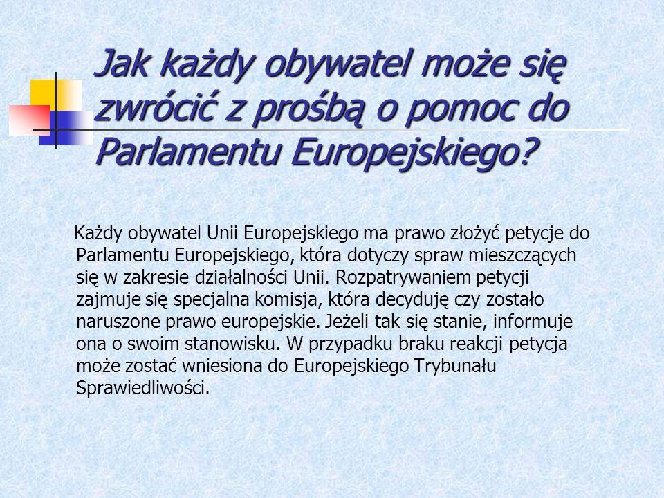 Jak każdy obywatel może się zwrócić z prośbą o pomoc do Parlamentu Europejskiego.