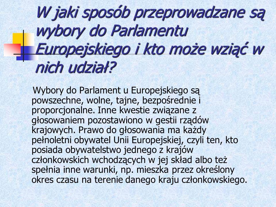 W jaki sposób przeprowadzane są wybory do Parlamentu Europejskiego i kto może wziąć w nich udział? Wybory do Parlament u Europejskiego są powszechne,