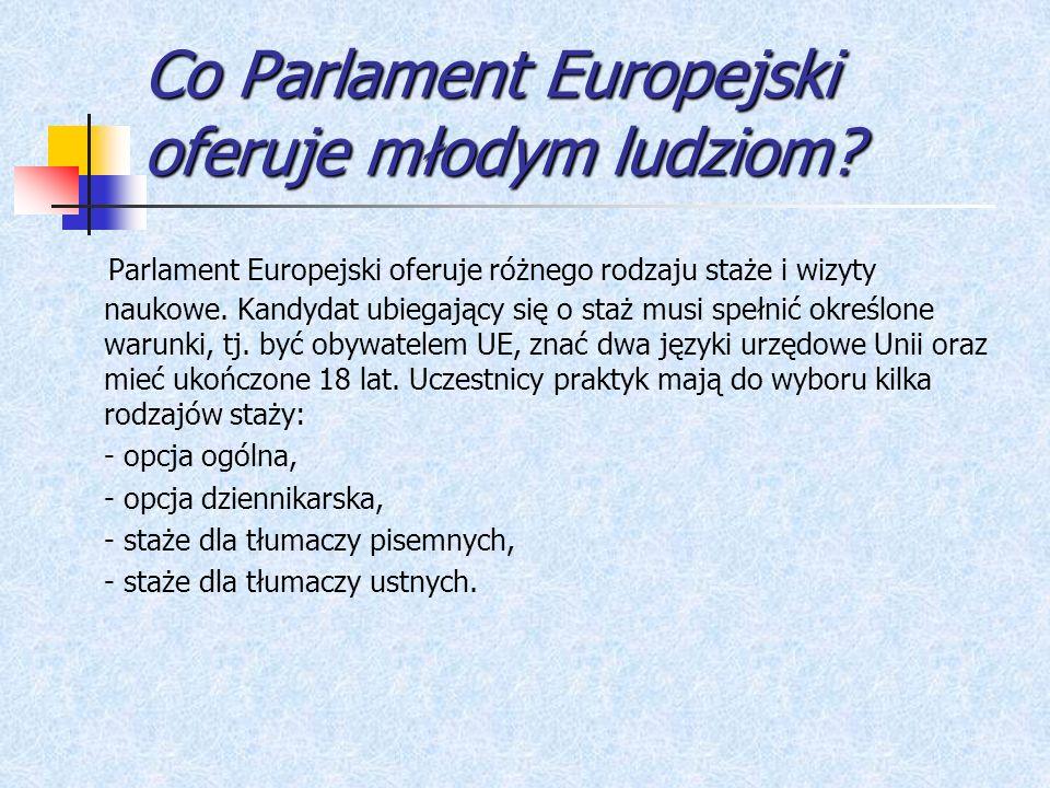 Co Parlament Europejski oferuje młodym ludziom? Co Parlament Europejski oferuje młodym ludziom? Parlament Europejski oferuje różnego rodzaju staże i w