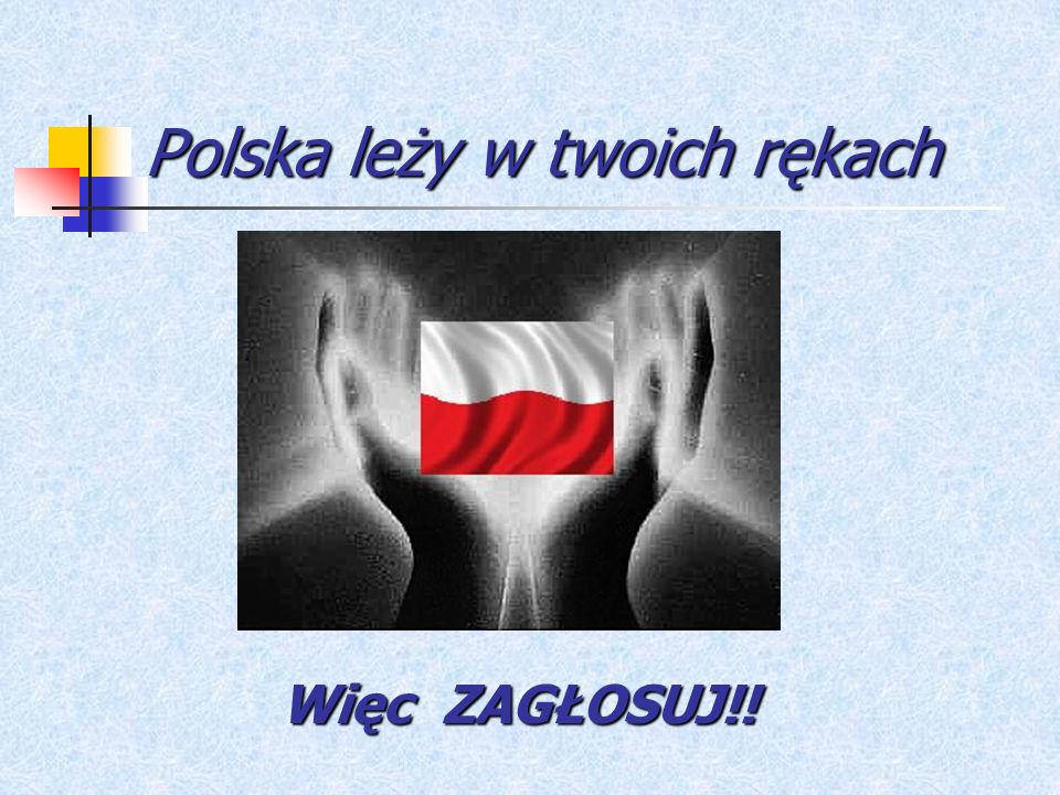 Polska leży w twoich rękach Więc ZAGŁOSUJ!!