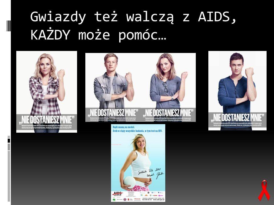 Gwiazdy też walczą z AIDS, KAŻDY może pomóc…