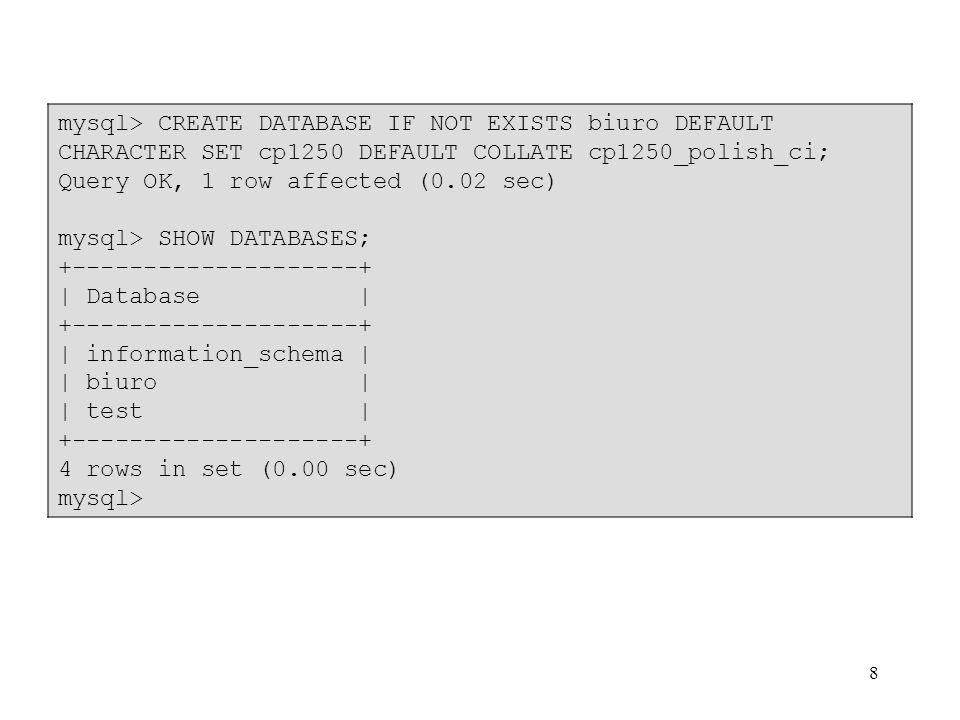 9 Wyświetlanie zapisu tworzenia bazy: Inny sposób prezentacji wyniku: mysql> SHOW CREATE DATABASE biuro; +----------+---------------------------------------------+   Database   Create Database   +----------+---------------------------------------------+   biuro   CREATE DATABASE `biuro` /*!40100 DEFAULT CHARACTER SET cp1250 COLLATE cp1250_polish_ci */   +----------+---------------------------------------------+ 1 row in set (0.00 sec) mysql> SHOW CREATE DATABASE biuro\G ************************* 1.