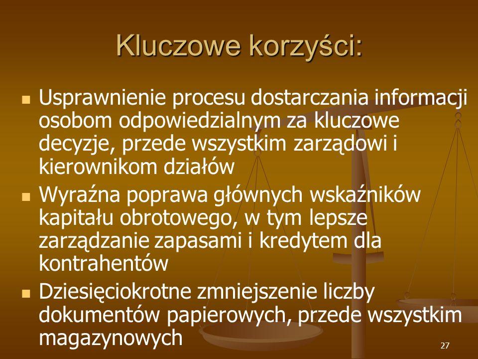 27 Kluczowe korzyści: Usprawnienie procesu dostarczania informacji osobom odpowiedzialnym za kluczowe decyzje, przede wszystkim zarządowi i kierowniko