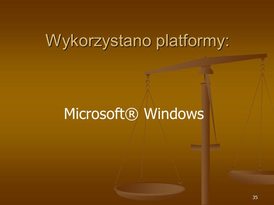 35 Wykorzystano platformy: Microsoft® Windows